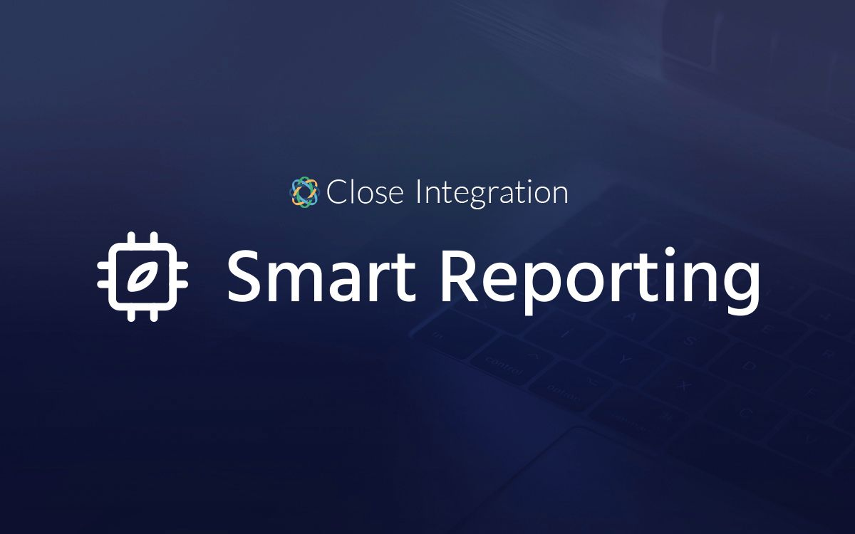 New integration: Level-up reporting for Close data with Smart Reporting