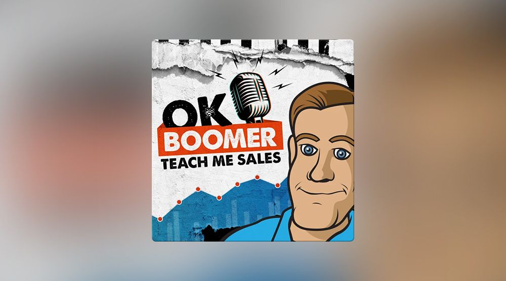 Ok Boomer Teach Me Sales podcast