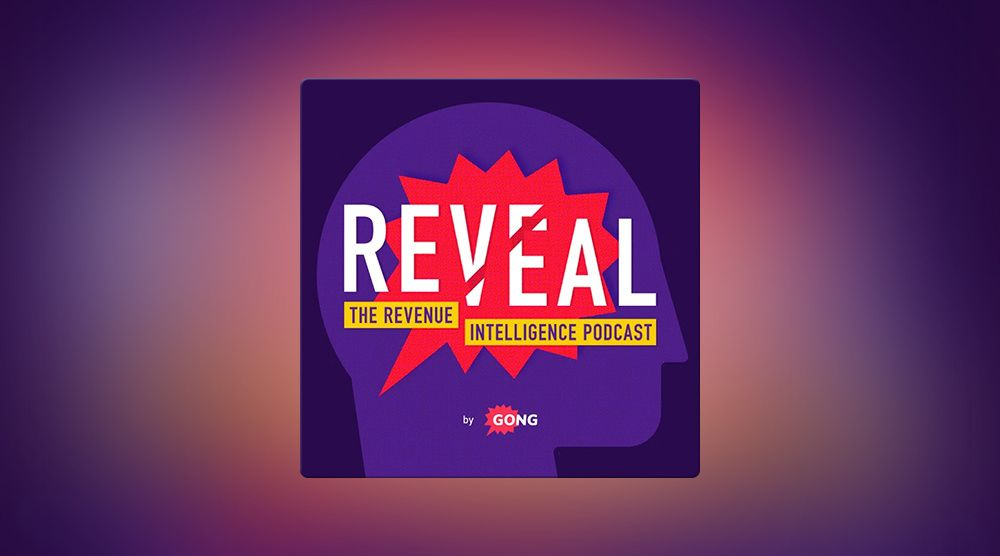 Reveal: The Revenue Intelligence Podcast by Gong