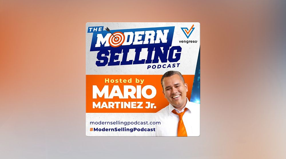 The Modern Selling Podcast hosted by Mario Martinze Jr.