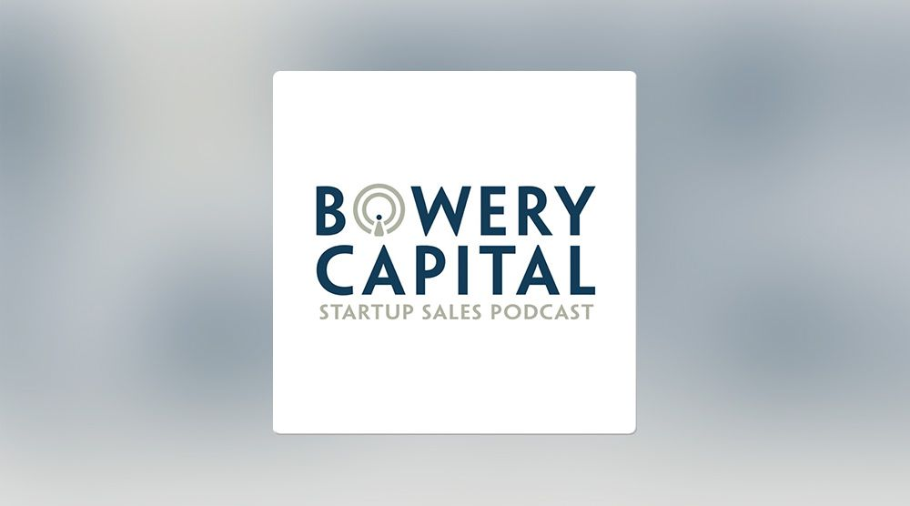 Bowery Captial Startup Sales Podcast