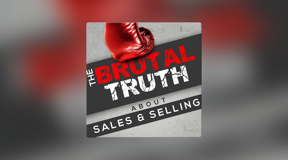 The Brutal Truth About Sales and Selling podcast