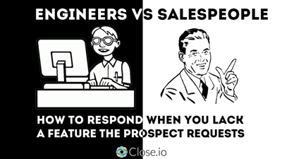 Engineers vs. salespeople: How to respond when you lack a feature the prospect requests