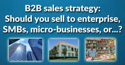 B2B sales strategy: Who should you sell to? SMBs, enterprise or...