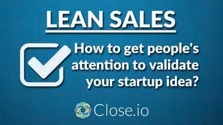 Lean sales: How to get people's attention to validate your idea?