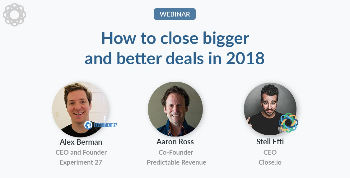 How to close bigger and better deals in 2018 with Aaron Ross and Alex Berman