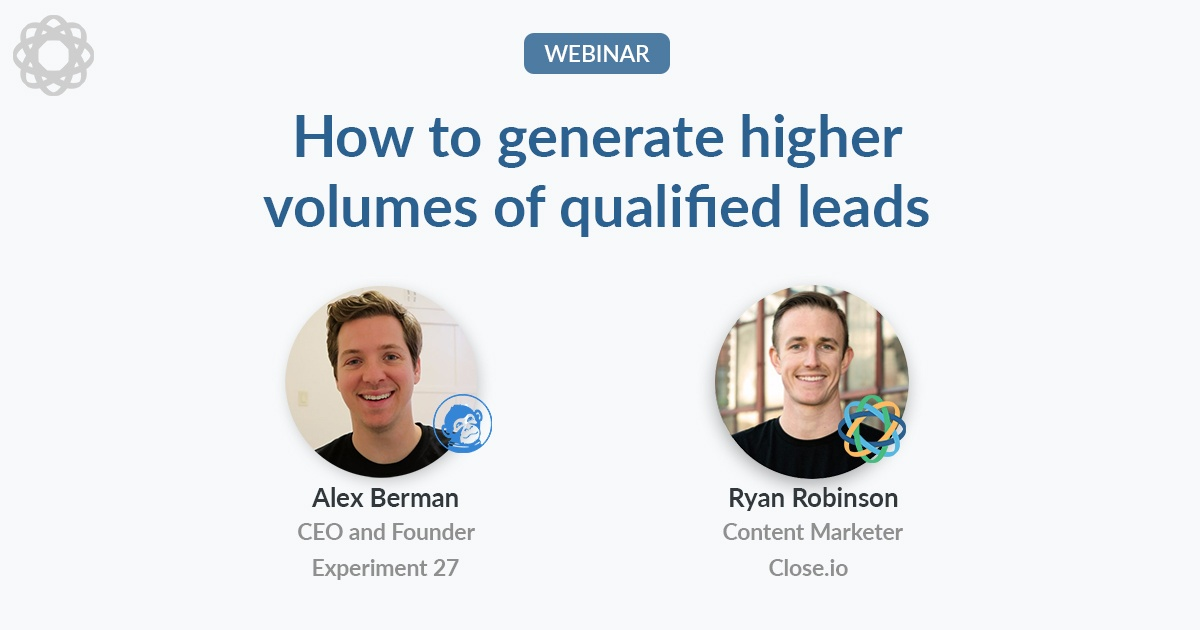 How to to generate higher volumes of qualified leads with Alex Berman of Experiment 27 and Ryan Robinson