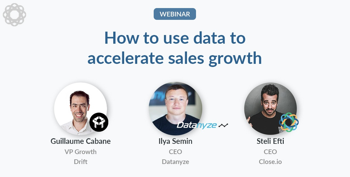How to use data to accelerate sales growth with Guillaume Cabane at Drift and Ilya Semin at Datanyze